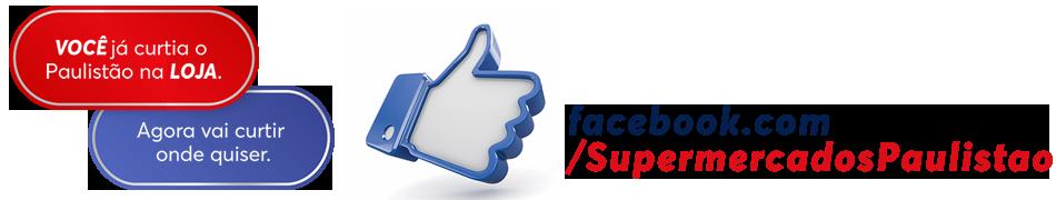 Acesse: FB.com/SupermercadosPaulistao